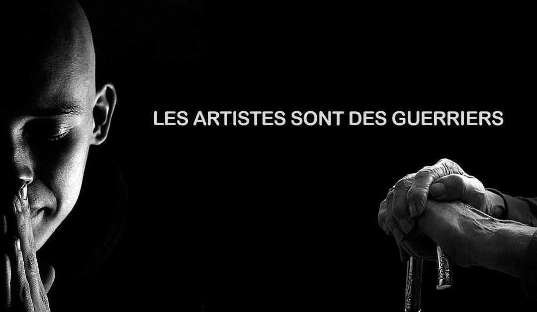 LES ARTISTES SONT DES GUERRIERS